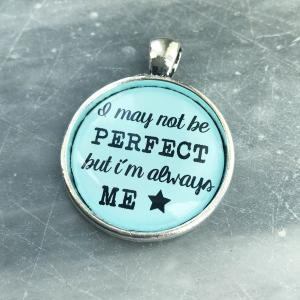 "Färdig berlock ""I MAY NOT BE PERFECT.."" 1st"