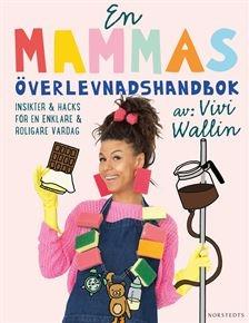 En mammas överlevnadshandbok : insikter & hacks för en enklare och roligare