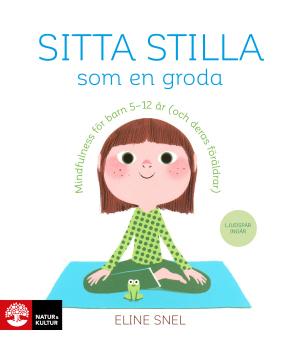Sitta stilla som en groda : Mindfulness för barn 5-12 år