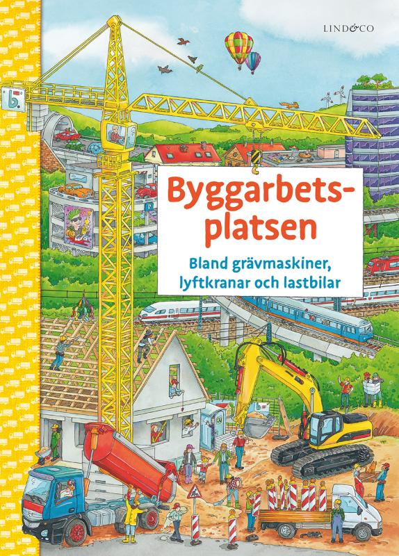 Byggarbetsplatsen : bland grävmaskiner, lyftkranar och lastbilar