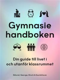 Gymnasiehandboken : din guide till livet i och utanför klassrummet