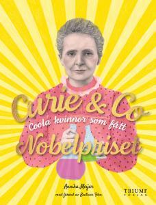 Curie & Co : Coola kvinnor som fått Nobelpriset!