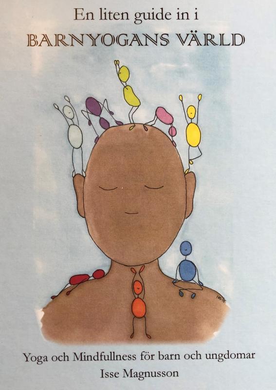 En liten guide in i barnyogans värld : yoga och mindfullness för barn och ungdomar