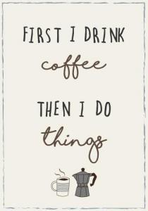 "IB Laursen Metall Skylt ""First I drink coffee..."""