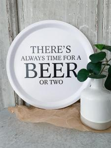 Bricka, There´s always time for a beer or two - Mellow Design (rund, vit med svart text)