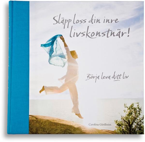 BOK SLÄPP LOSS DIN INRE LIVSKONSTNÄR! - BÖRJA LEVA DITT LIV