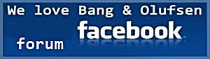 We Love Bang & Olufsen - Facebook Forum