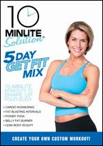 5 Day Get Fit Mix - 10 Minute Solution