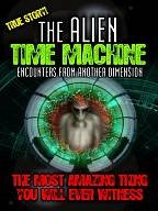 Alien Time Machine - Encounters From Another Dimension