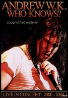 Andrew W.K. - Who Knows? - Live 1992-2004