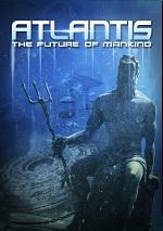 Atlantis: The Future Of Mankind
