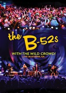 B-52s - With The Wild Crowd! - Live In Athens, GA