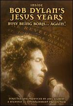Bob Dylan´s Jesus Years - Busy Being Born... Again!