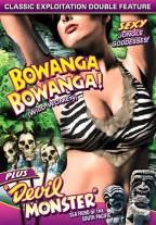 Bowanga, Bowanga / Devil Monster