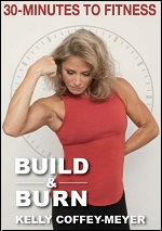 Build & Burn - 30 Minutes To Fitness With Kelly Coffey-Meyer