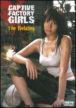 Captive Factory Girls - The Violation
