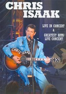Chris Isaak - Live In Concert & Greatest Hits Live In Concert