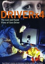 Driver X4 - The Lost And Found Films Of Sara Driver