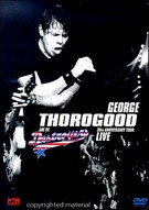 George Thorogood And The Destroyers - 30th Anniversary Tour - Live
