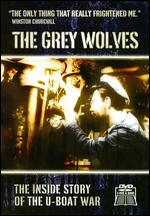 Grey Wolves, The - The Inside Story Of The U-Boat War