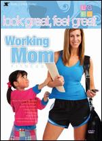 Look Great, Feel Great - Working Mom Fitness