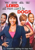 Lord, All Men Can´t Be Dogs