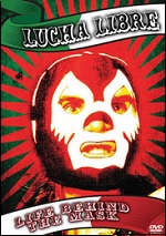 Lucha Libre - Life Behind The Mask