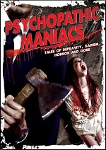 Psychopathic Maniacs - Tales Of Depravity, Sadism, Horror And Gore