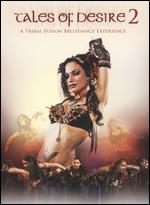 Tales Of Desire 2 - A Tribal Fusion Bellydance Experience