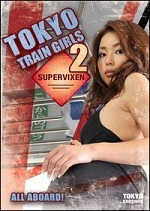 Tokyo Train Girls - Vol. 2 - Supervixen