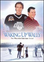 Waking Up Wally - The Walter Gretzky Story