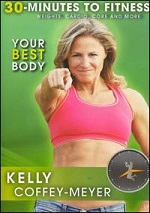 Your Best Body - 30 Minutes To Fitness With Kelly Coffey-Meyer
