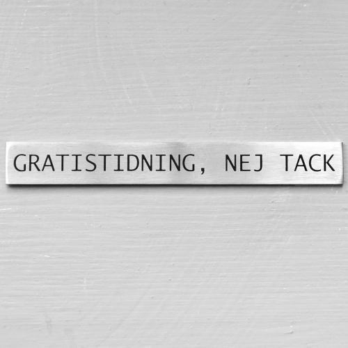 GRATISTIDNING, NEJ TACK - rostfri - NYHET