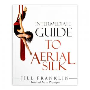 Intermediate Guide to Aerial Silk - Jill Franklin