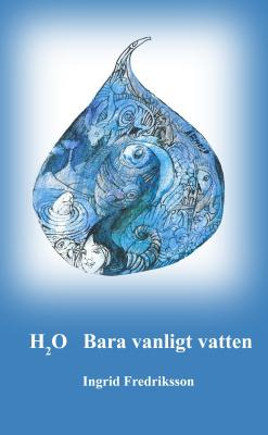 Ingrid Fredriksson - e-H2O Bara vanligt Vatten