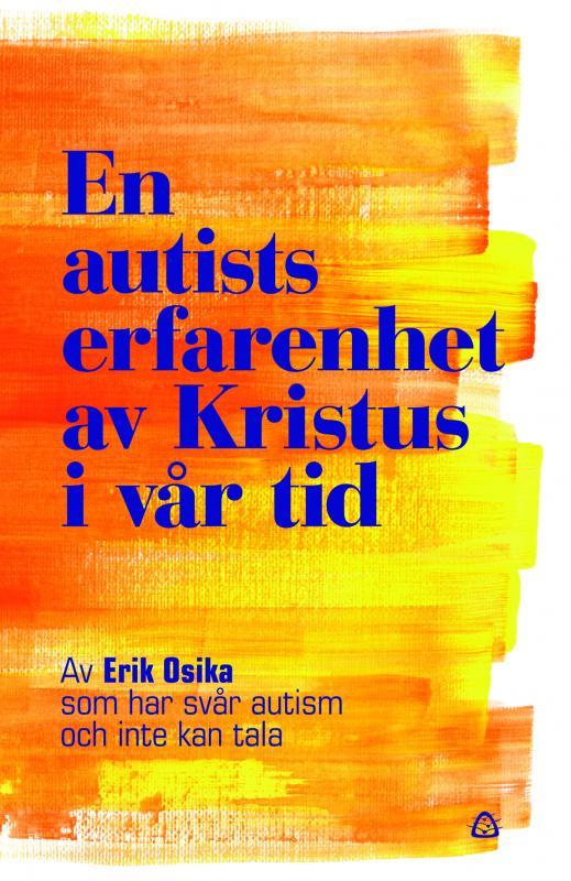 Erik Osika - En autists erfarenhet av Kristus i...