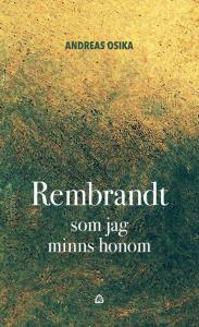 Andreas Osika - Rembrandt som jag minns honom