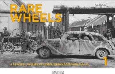Rare Wheels: Volume 1 : A Pictorial Journey of Lesser-Known Soft-Skins 1934-45