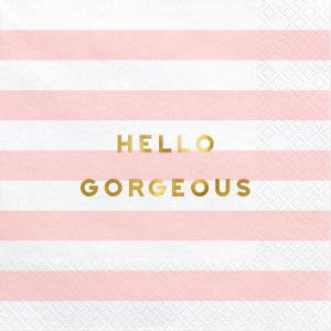 "Servetter ""Hello Gorgeous"""