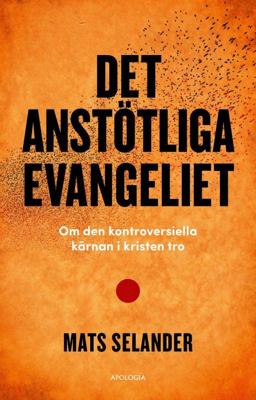 Det anstötliga evangeliet. Om den kontroversiella kärnan i kristen tro