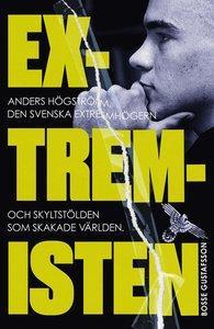 Extremisten, Anders Högström, den svenska extremhögern och skyltstölden som skakade världen