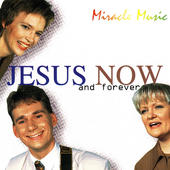 Jesus now and forever