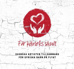 För kärleks skull - Svenska artister tillsammans för syriska barn på flykt