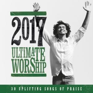 2017 Ultimate Worship, 30 uplifting songs of praise