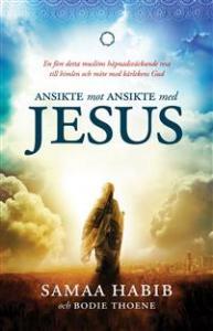 Ansikte mot ansikte med Jesus, en f.d. Muslims resa till himlen ….