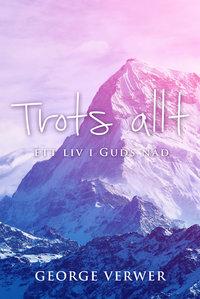Trots allt: Ett liv i Guds nåd
