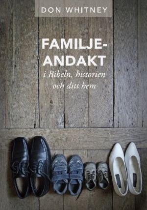 Familjeandakt i Bibeln, historien och ditt hem