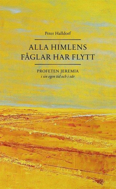 Alla himlens fåglar har flytt, profeten Jeremia i sin egen tid och i vår