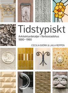 Bok - Tidstypiskt - Arkitekturdetaljer i flerbostadshus 1880-1980 - sekelskiftesstil - gammaldags inredning - klassisk stil - retro