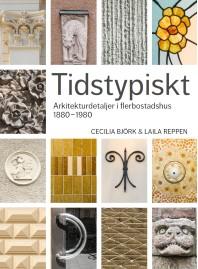 Book - Tidstypiskt - Arkitekturdetaljer i flerbostadshus 1880-1980